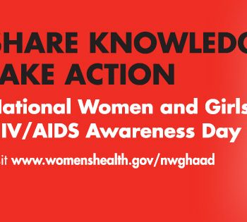 "Social Good: ""Share Knowledge. Take Action."" National Women and Girls HIV/AIDS Awareness Day 2013"