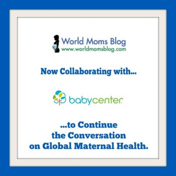 BIG NEWS!!: World Moms Blog Announces Launch of Global Health Collaboration with BabyCenter's Mission Motherhood™