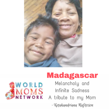 MADAGASCAR: Melancholy and Infinite Sadness – A tribute to my Mom