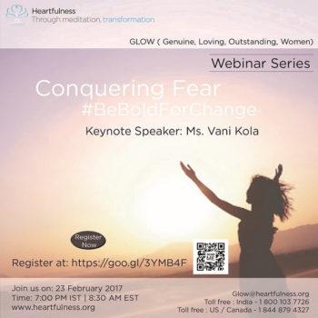 #GLOW: #Heartfulness Webinar – Conquering Fear by Ms. Vani Kola #BeBoldForChange